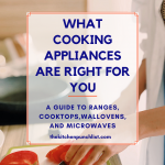 What cooking appliances are right for you- a guide to ranges, cooktops, wall ovens and microwaves