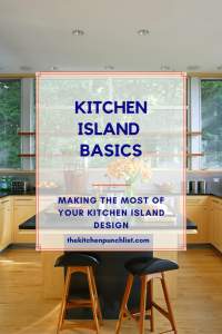 Kitchen Island Basics- how to make the most of your kitchen island design
